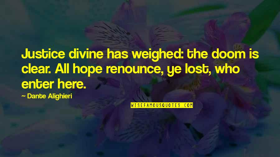 Hope And Justice Quotes By Dante Alighieri: Justice divine has weighed: the doom is clear.