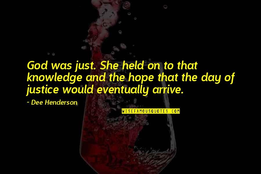Hope And Justice Quotes By Dee Henderson: God was just. She held on to that