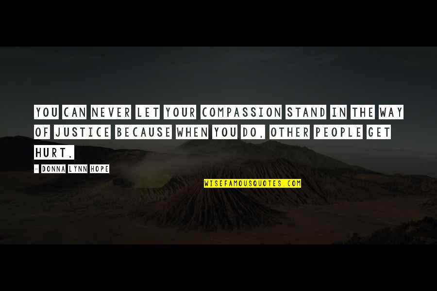 Hope And Justice Quotes By Donna Lynn Hope: You can never let your compassion stand in