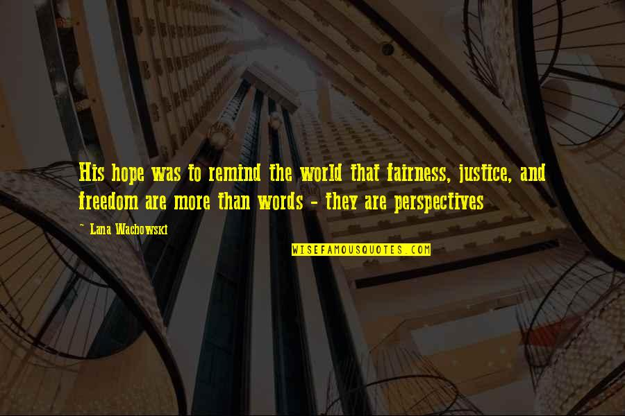 Hope And Justice Quotes By Lana Wachowski: His hope was to remind the world that