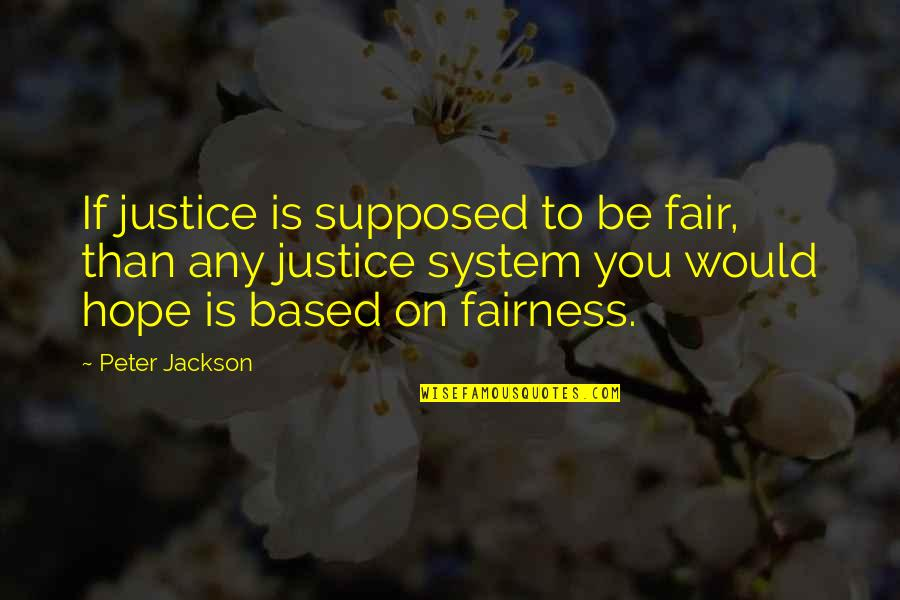 Hope And Justice Quotes By Peter Jackson: If justice is supposed to be fair, than