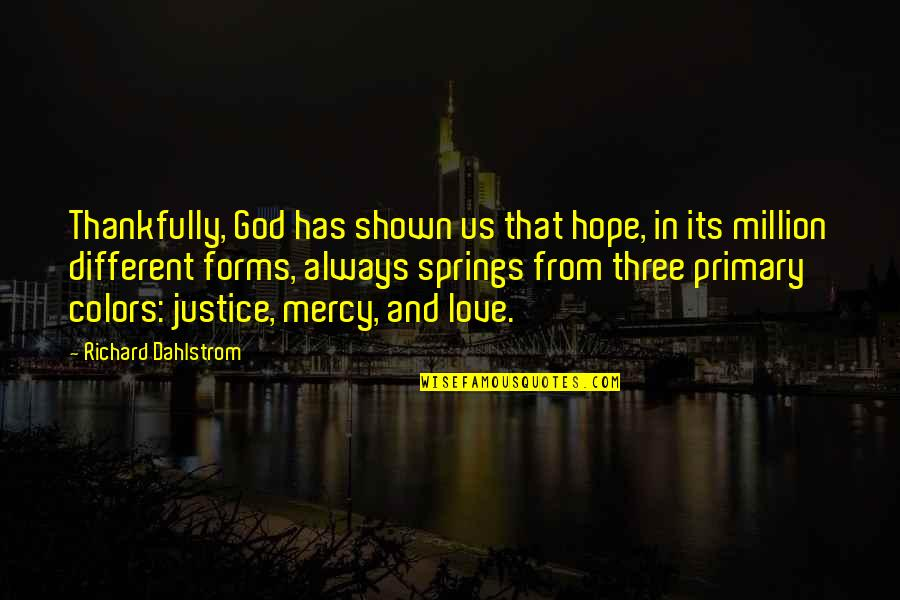 Hope And Justice Quotes By Richard Dahlstrom: Thankfully, God has shown us that hope, in