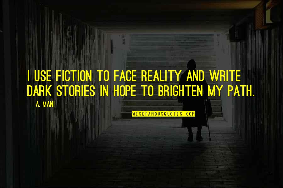 Hope And Light Quotes By A. Mani: I use Fiction to face Reality And write