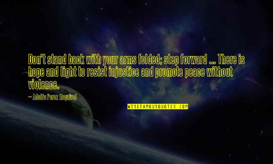 Hope And Light Quotes By Adolfo Perez Esquivel: Don't stand back with your arms folded; step