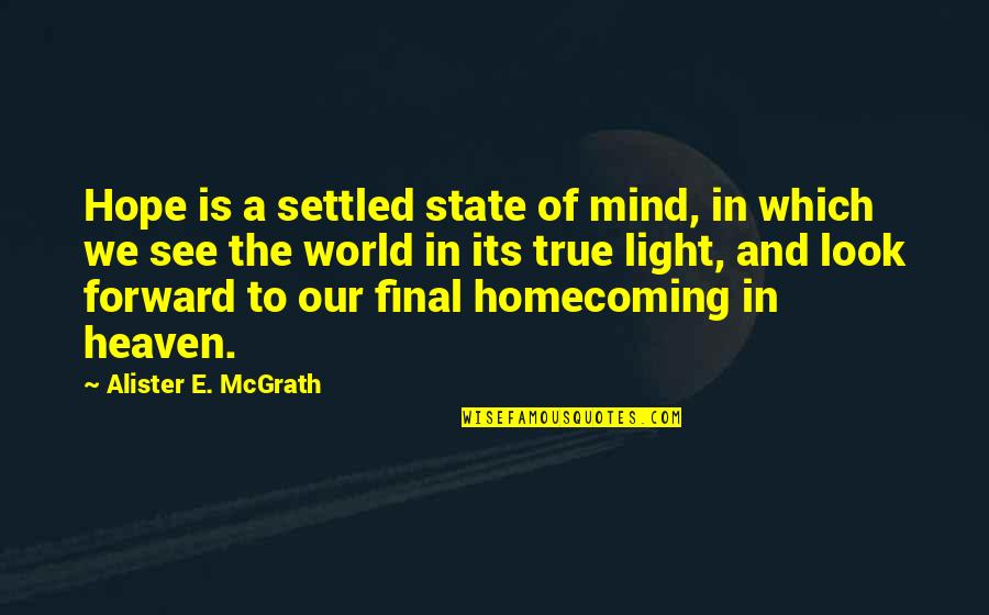Hope And Light Quotes By Alister E. McGrath: Hope is a settled state of mind, in