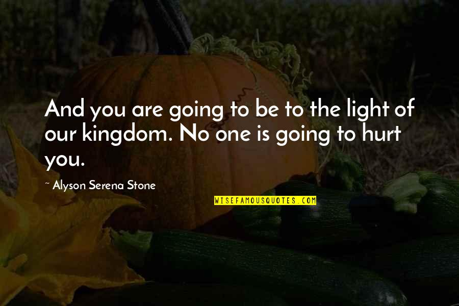 Hope And Light Quotes By Alyson Serena Stone: And you are going to be to the