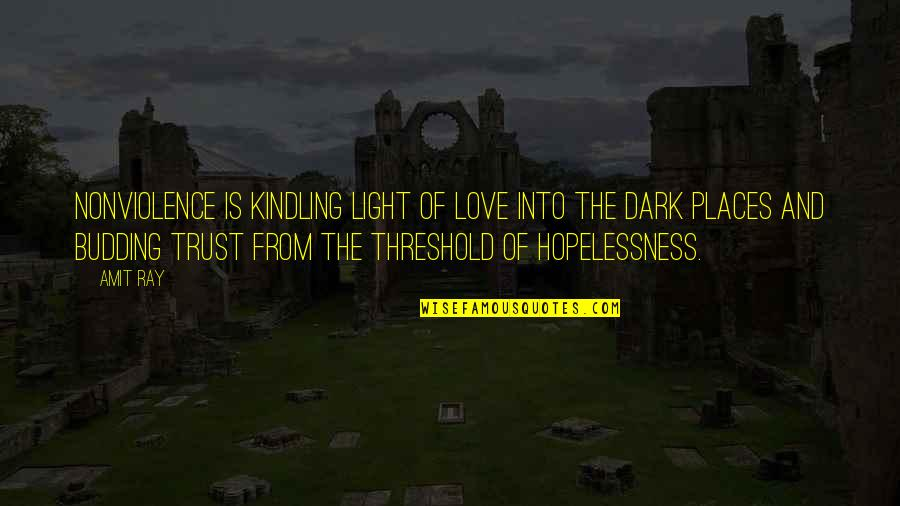 Hope And Light Quotes By Amit Ray: Nonviolence is kindling light of love into the