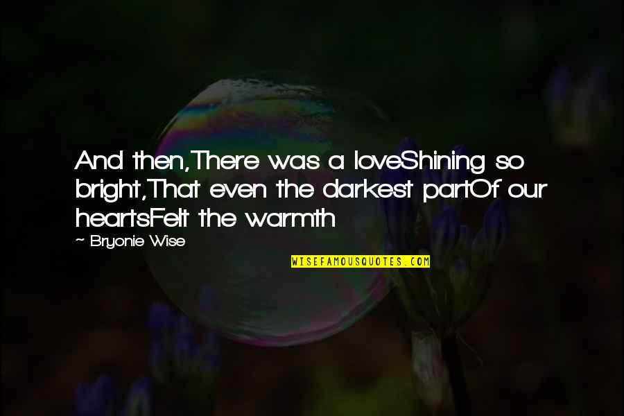 Hope And Light Quotes By Bryonie Wise: And then,There was a loveShining so bright,That even