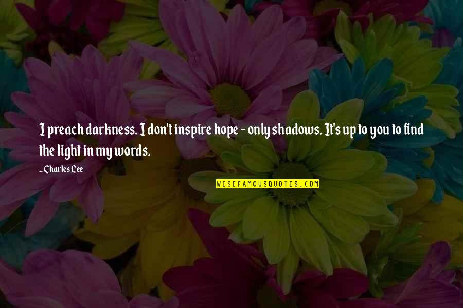 Hope And Light Quotes By Charles Lee: I preach darkness. I don't inspire hope -