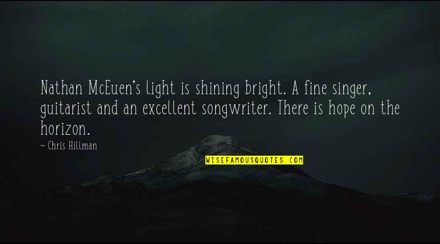 Hope And Light Quotes By Chris Hillman: Nathan McEuen's light is shining bright. A fine