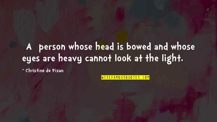 Hope And Light Quotes By Christine De Pizan: [A] person whose head is bowed and whose