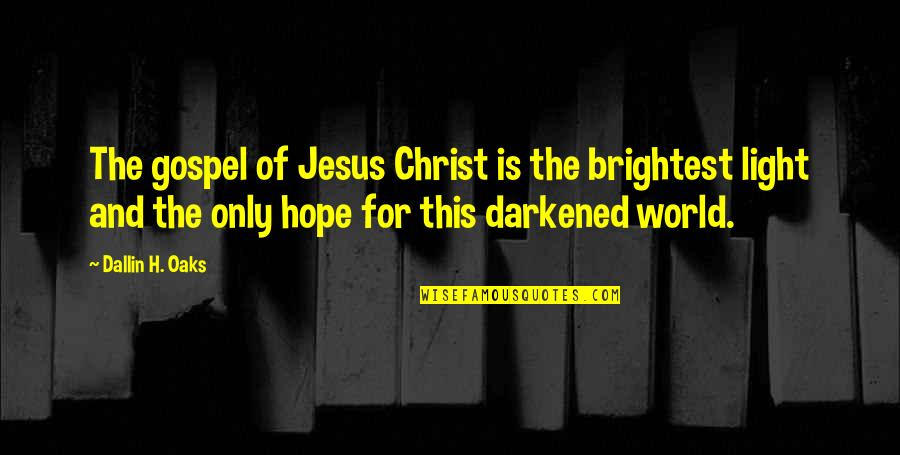 Hope And Light Quotes By Dallin H. Oaks: The gospel of Jesus Christ is the brightest