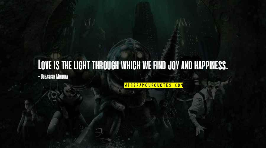 Hope And Light Quotes By Debasish Mridha: Love is the light through which we find