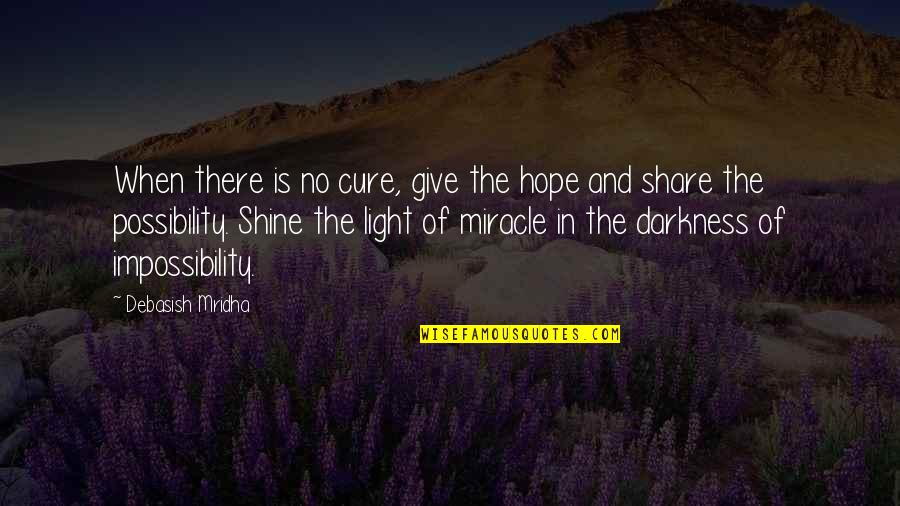 Hope And Light Quotes By Debasish Mridha: When there is no cure, give the hope