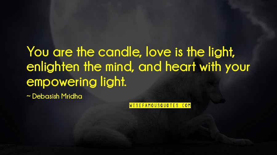 Hope And Light Quotes By Debasish Mridha: You are the candle, love is the light,