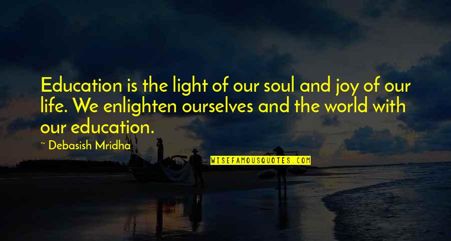 Hope And Light Quotes By Debasish Mridha: Education is the light of our soul and