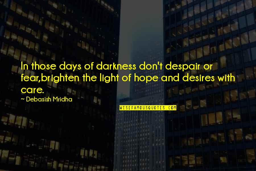 Hope And Light Quotes By Debasish Mridha: In those days of darkness don't despair or