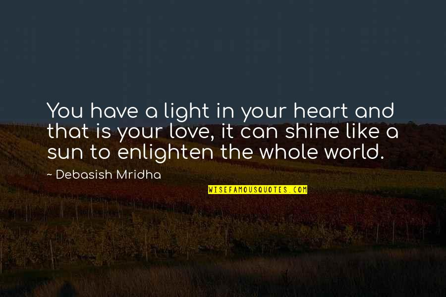 Hope And Light Quotes By Debasish Mridha: You have a light in your heart and