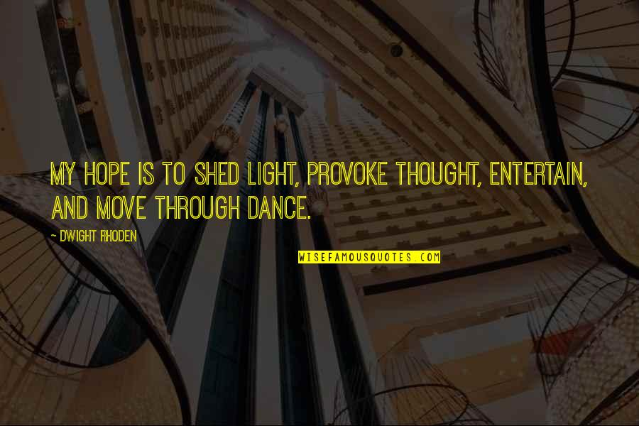 Hope And Light Quotes By Dwight Rhoden: My hope is to shed light, provoke thought,
