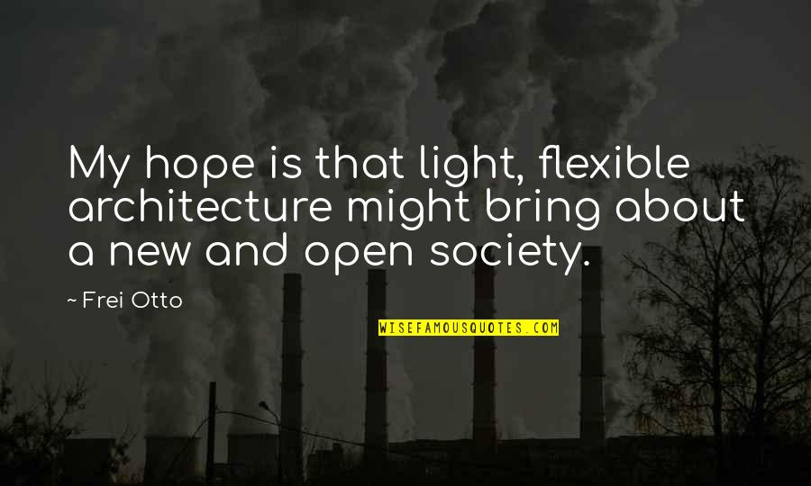 Hope And Light Quotes By Frei Otto: My hope is that light, flexible architecture might