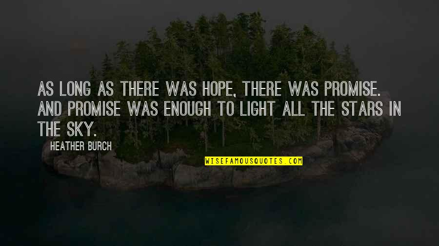 Hope And Light Quotes By Heather Burch: As long as there was hope, there was