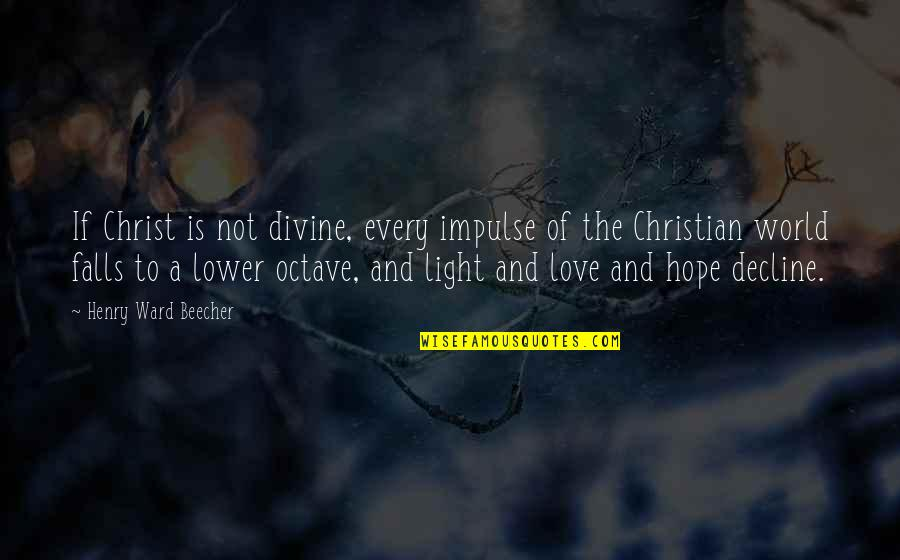 Hope And Light Quotes By Henry Ward Beecher: If Christ is not divine, every impulse of
