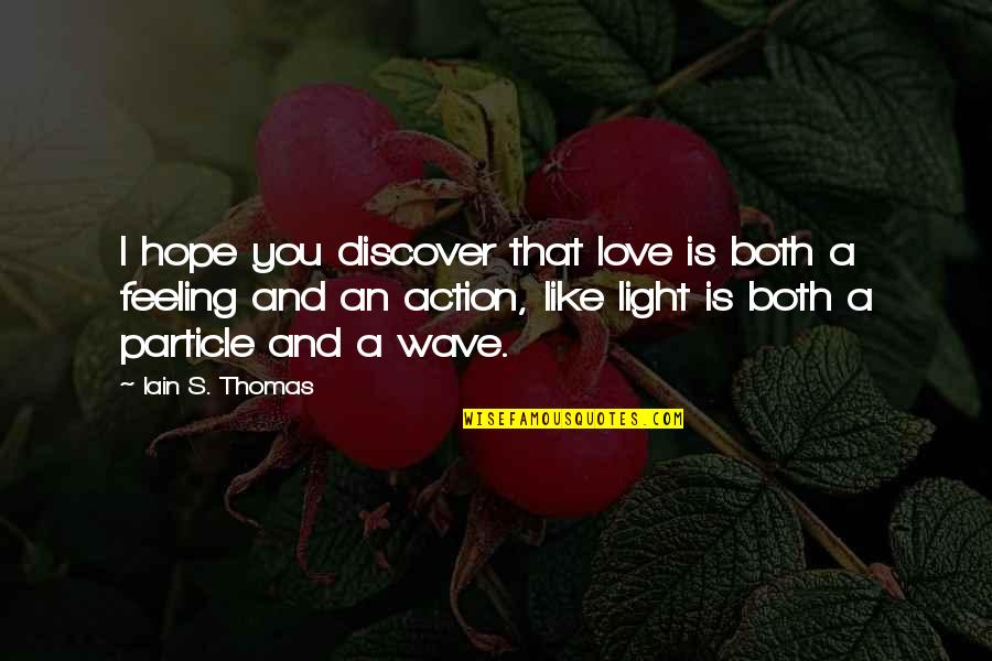 Hope And Light Quotes By Iain S. Thomas: I hope you discover that love is both
