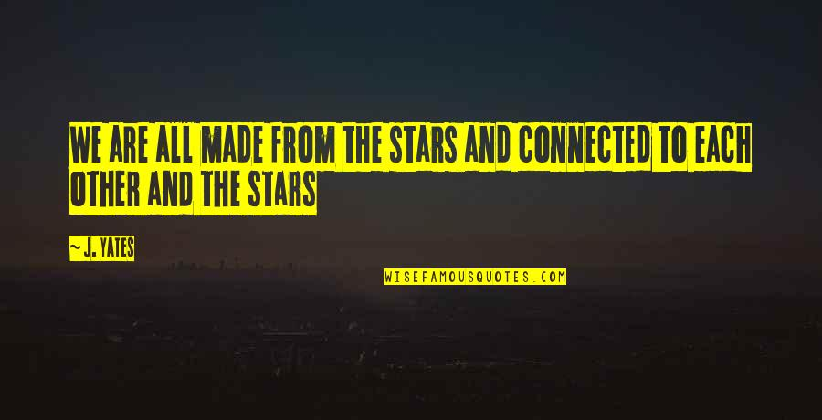 Hope And Light Quotes By J. Yates: We are all made from the stars and