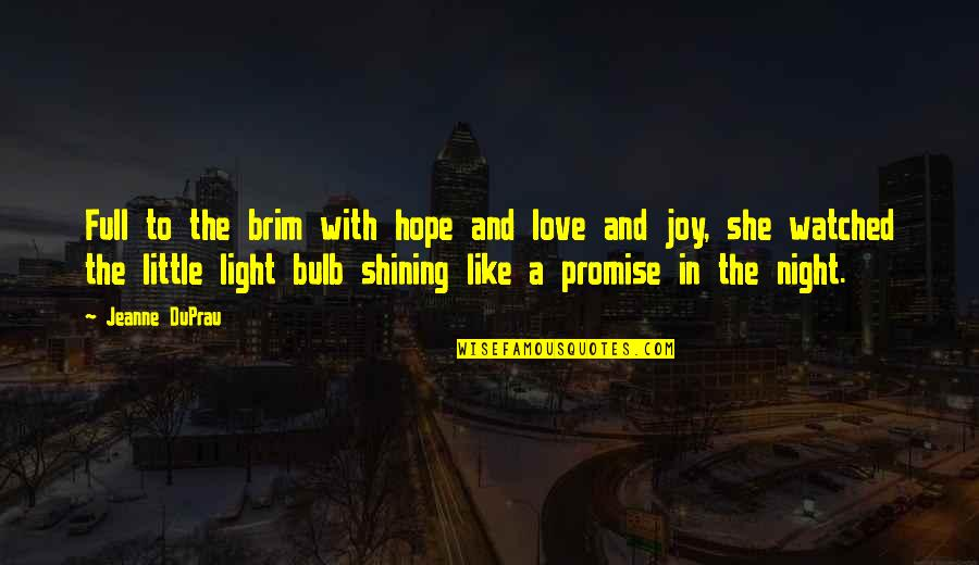 Hope And Light Quotes By Jeanne DuPrau: Full to the brim with hope and love