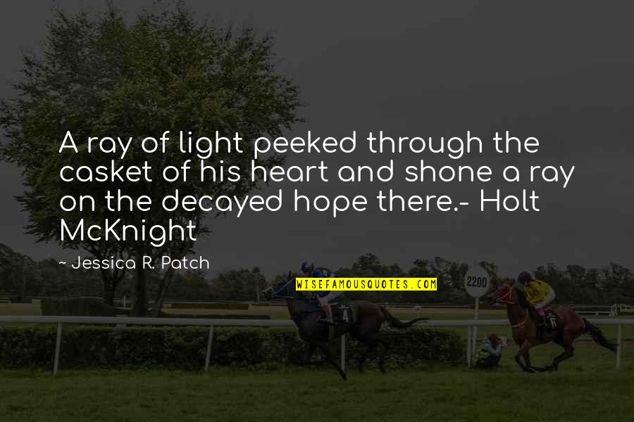 Hope And Light Quotes By Jessica R. Patch: A ray of light peeked through the casket