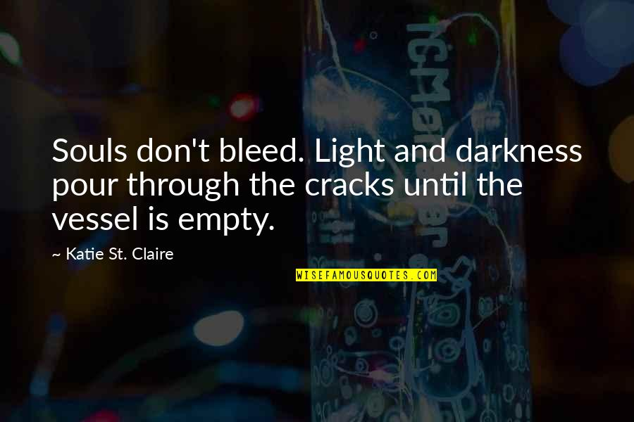 Hope And Light Quotes By Katie St. Claire: Souls don't bleed. Light and darkness pour through