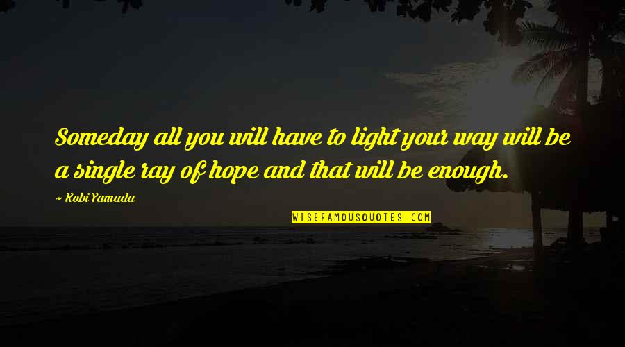 Hope And Light Quotes By Kobi Yamada: Someday all you will have to light your