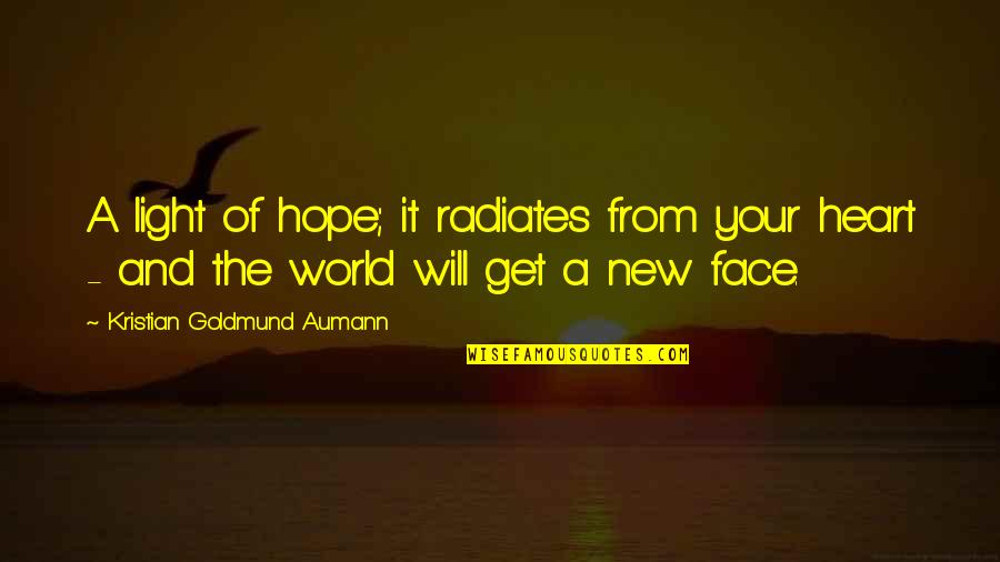 Hope And Light Quotes By Kristian Goldmund Aumann: A light of hope; it radiates from your