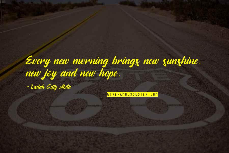 Hope And Light Quotes By Lailah Gifty Akita: Every new morning brings new sunshine, new joy
