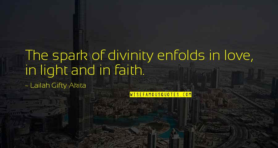 Hope And Light Quotes By Lailah Gifty Akita: The spark of divinity enfolds in love, in