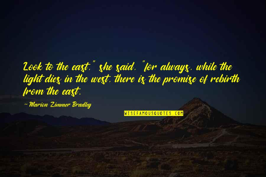 """Hope And Light Quotes By Marion Zimmer Bradley: Look to the east,"""" she said, """"for always,"""