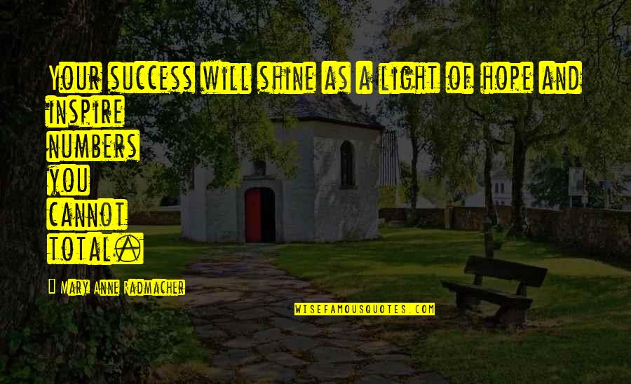 Hope And Light Quotes By Mary Anne Radmacher: Your success will shine as a light of
