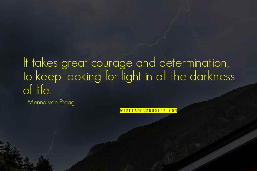 Hope And Light Quotes By Menna Van Praag: It takes great courage and determination, to keep