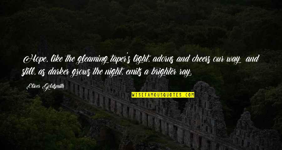 Hope And Light Quotes By Oliver Goldsmith: Hope, like the gleaming taper's light, adorns and