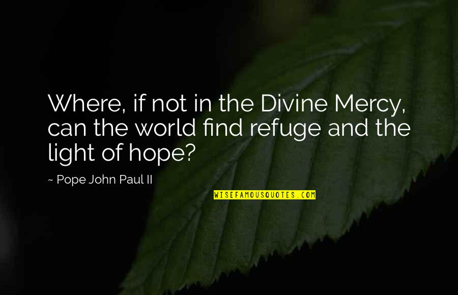 Hope And Light Quotes By Pope John Paul II: Where, if not in the Divine Mercy, can