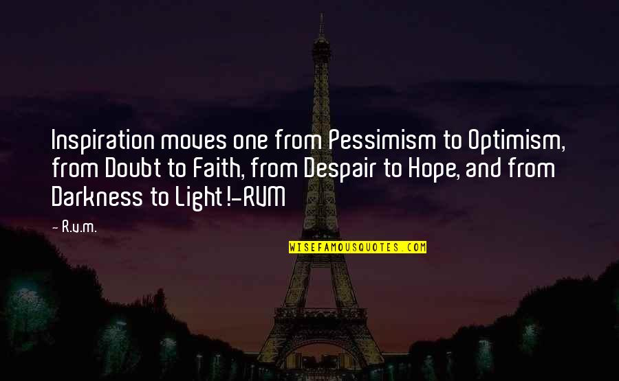 Hope And Light Quotes By R.v.m.: Inspiration moves one from Pessimism to Optimism, from
