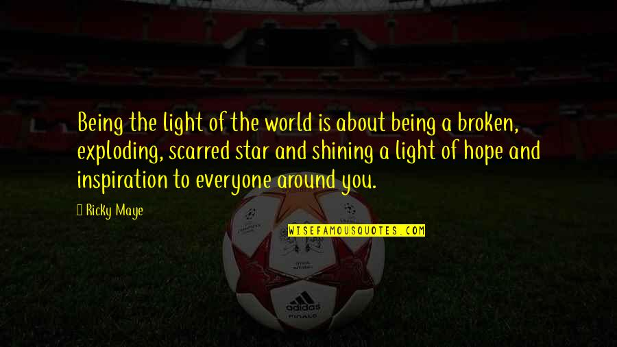 Hope And Light Quotes By Ricky Maye: Being the light of the world is about