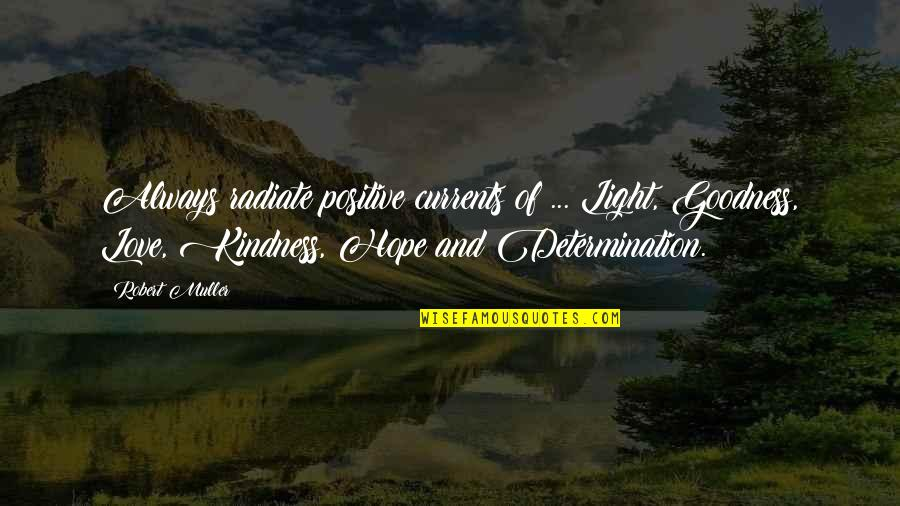 Hope And Light Quotes By Robert Muller: Always radiate positive currents of ... Light, Goodness,