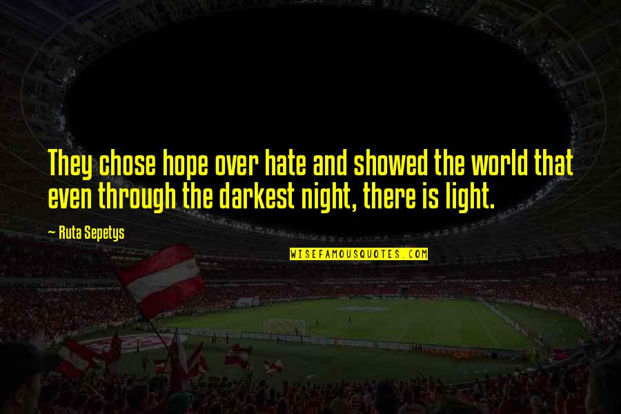 Hope And Light Quotes By Ruta Sepetys: They chose hope over hate and showed the