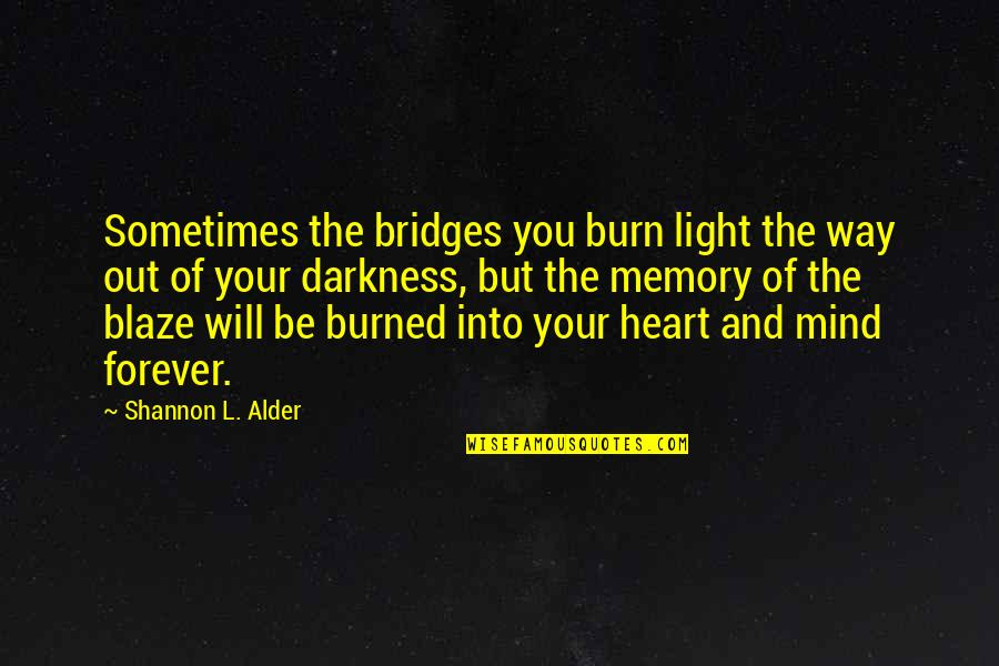 Hope And Light Quotes By Shannon L. Alder: Sometimes the bridges you burn light the way
