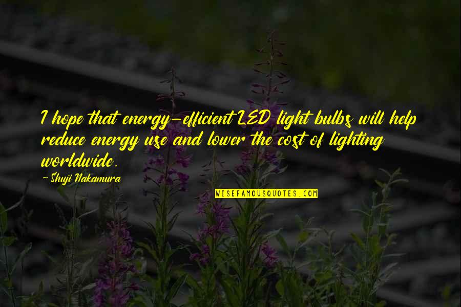 Hope And Light Quotes By Shuji Nakamura: I hope that energy-efficient LED light bulbs will