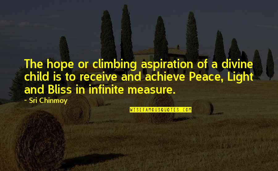 Hope And Light Quotes By Sri Chinmoy: The hope or climbing aspiration of a divine