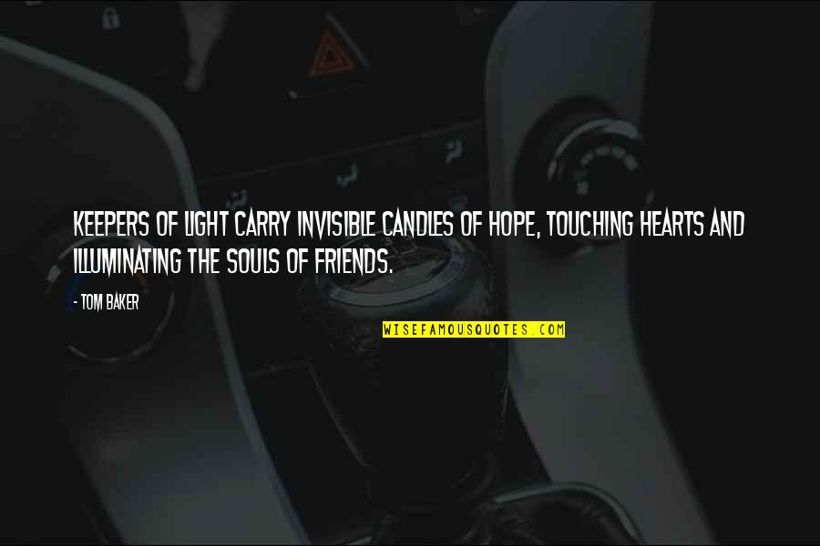 Hope And Light Quotes By Tom Baker: Keepers of light carry invisible candles of hope,