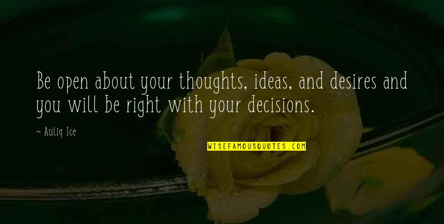 Hope And Optimism Quotes By Auliq Ice: Be open about your thoughts, ideas, and desires