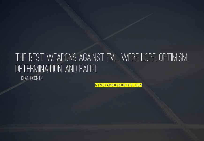 Hope And Optimism Quotes By Dean Koontz: The best weapons against evil were hope, optimism,